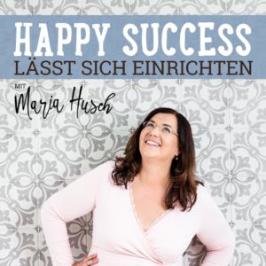 Happy Success Podcast von Maria Husch - die Raumexpertin